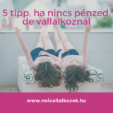 5 tipp, ha nincs pénzed, de vállalkoznál